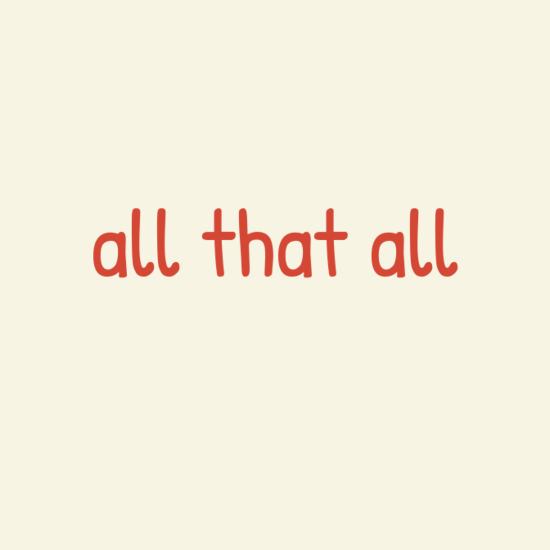 All that all