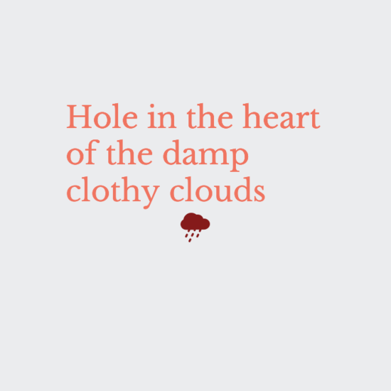 Hole in the heart of the damp clothy clouds