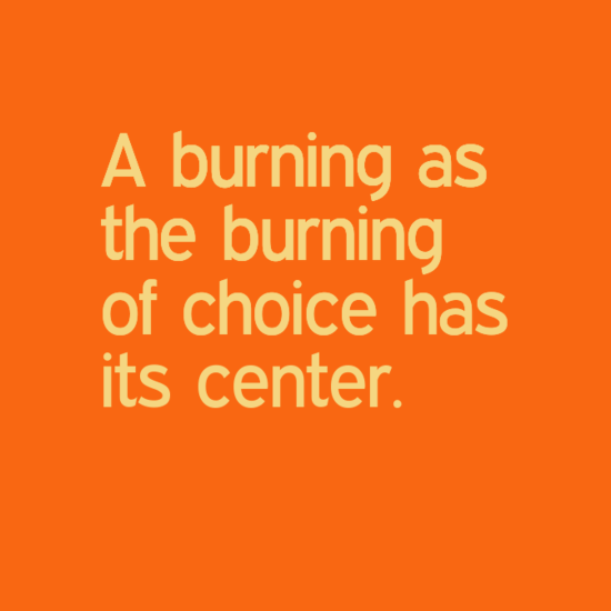 A burning as the burning of choice has its center.