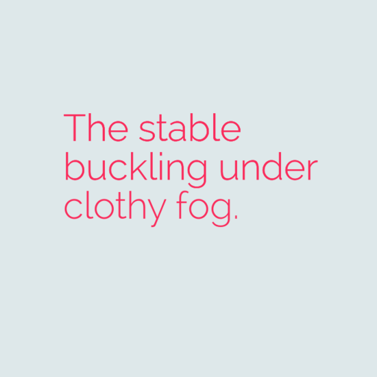 The stable buckling under clothy fog.