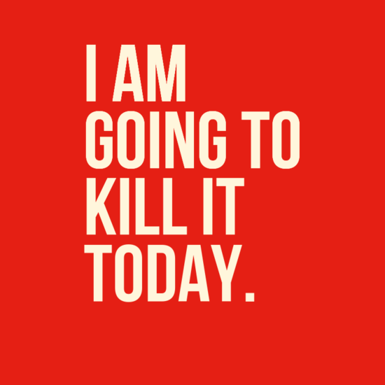 i am going to kill it today